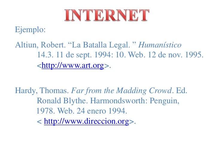 """INTERNET<br />Ejemplo:<br />Altiun, Robert. """"La Batalla Legal. """" Humanístico        14.3. 11 de sept. 1994: 10. Web. 12 ..."""