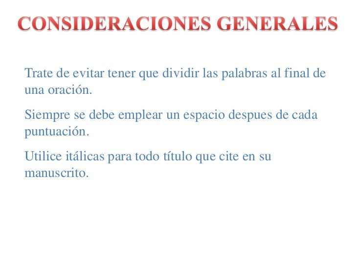 CONSIDERACIONES GENERALES<br />Trate de evitar tener que dividir las palabras al final de una oración.<br />Siempre se deb...