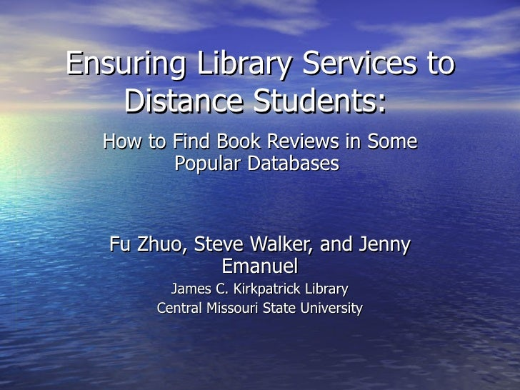 Ensuring Library Services to Distance Students:   How to Find Book Reviews in Some Popular Databases   Fu Zhuo, Steve Walk...