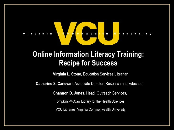 Online Information Literacy Training:  Recipe for Success  Virginia L. Stone,  Education Services Librarian Catharine S. C...