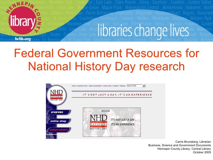 Federal Government Resources for National History Day research Carrie Brunsberg, Librarian Business, Science and Governmen...