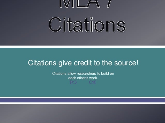 Citations give credit to the source!       Citations allow researchers to build on                 each other's work.     ...