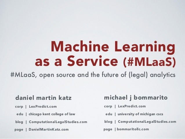 #MLaaS, open source and the future of (legal) analytics Machine Learning as a Service (#MLaaS) daniel martin katz blog | C...