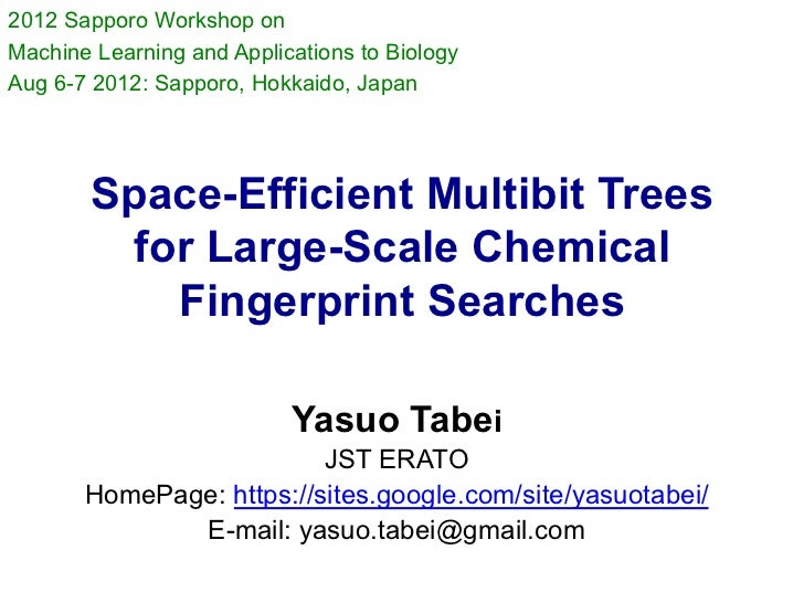 2012 Sapporo Workshop onMachine Learning and Applications to BiologyAug 6-7 2012: Sapporo, Hokkaido, Japan        Space-Ef...