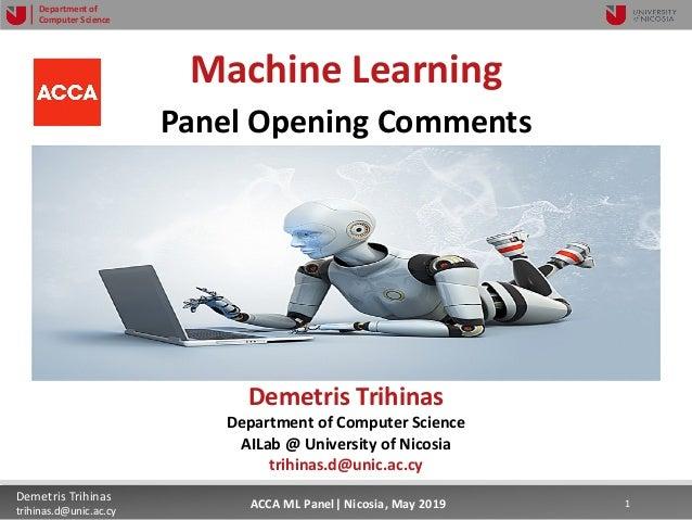 5/22/19 1Demetris Trihinas trihinas.d@unic.ac.cy 1ACCA ML Panel  Nicosia, May 2019 Department of Computer Science Machine ...