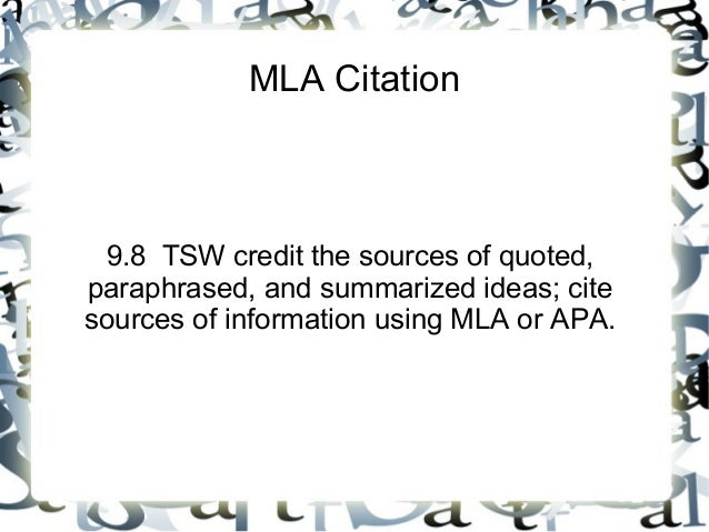 MLA Citation 9.8 TSW credit the sources of quoted,paraphrased, and summarized ideas; citesources of information using MLA ...