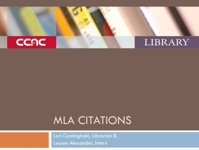 MLA CITATIONS Lori Cunningham, Librarian & Lauren Alexander, Intern