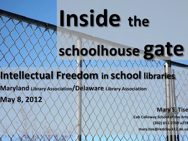 Inside the                      schoolhouse gateIntellectual Freedom in school librariesMaryland Library Association/Delaw...
