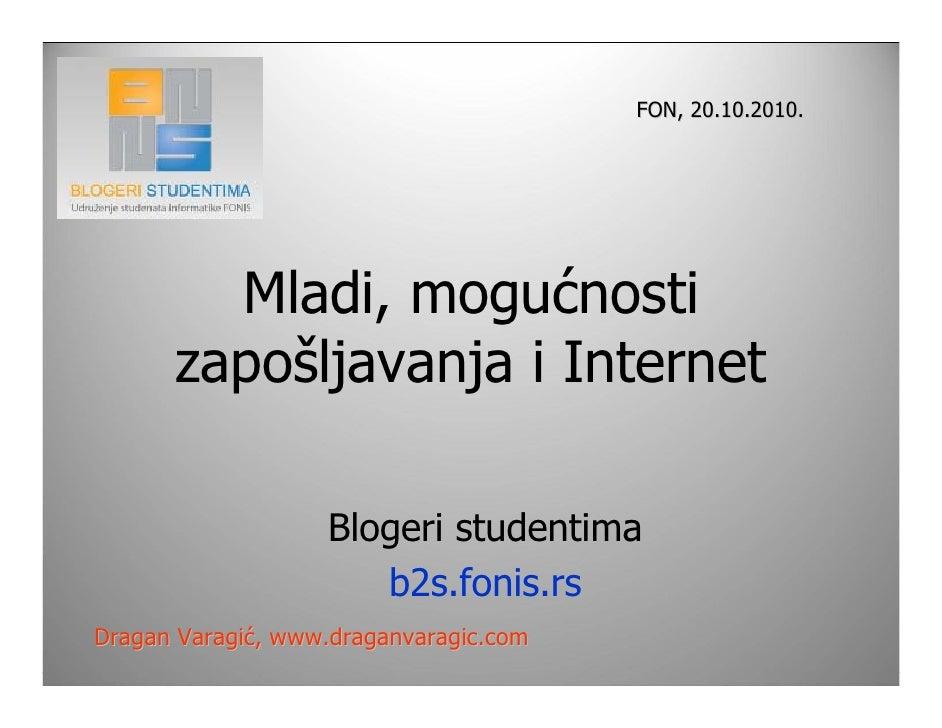 FON, 20.10.2010.             Mladi, mogućnosti       zapošljavanja i Internet                     Blogeri studentima      ...