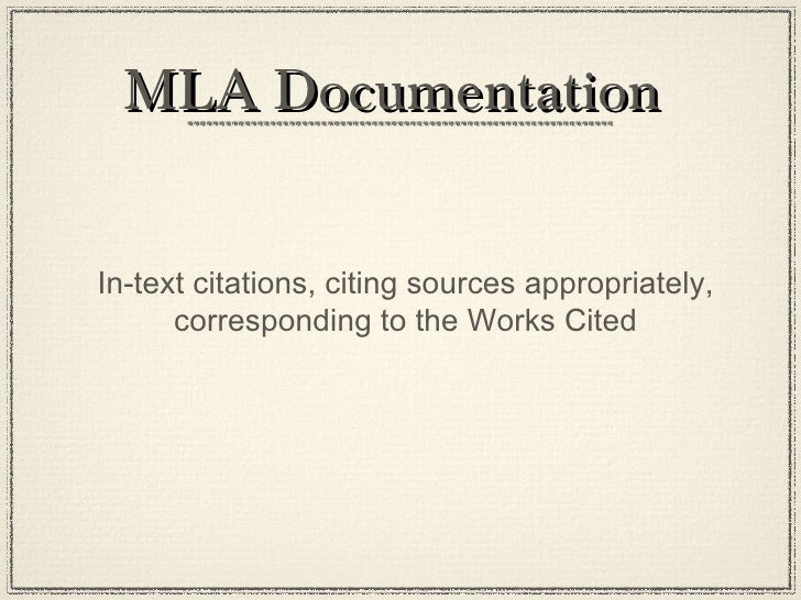 MLA DocumentationIn-text citations, citing sources appropriately,      corresponding to the Works Cited