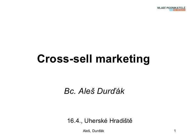 Cross-sell marketing Bc. Aleš Durďák 16.4., Uherské Hradiště Aleš, Durďák