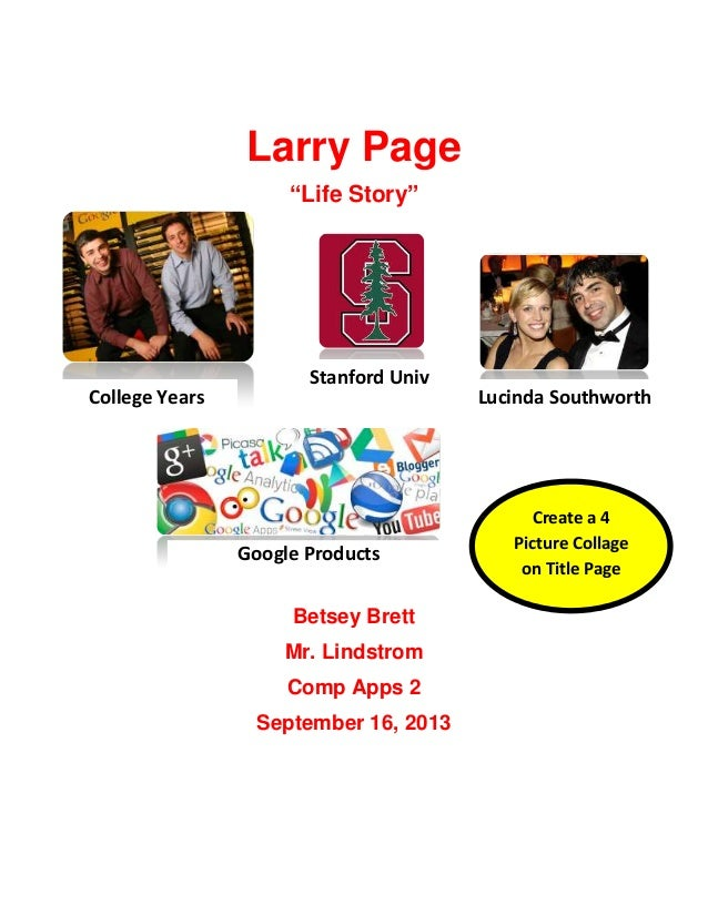 "Larry Page ""Life Story""  College Years  Stanford Univ  Google Products Betsey Brett Mr. Lindstrom Comp Apps 2 September 16..."