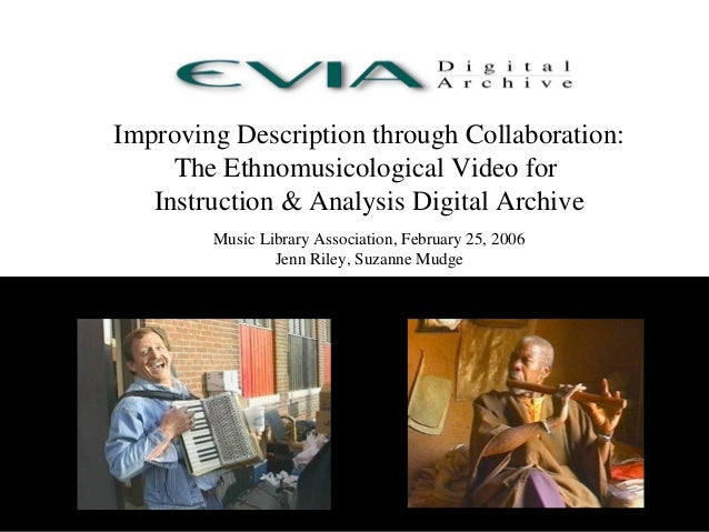 Improving Description through Collaboration: The Ethnomusicological Video for Instruction & Analysis Digital Archive Music...