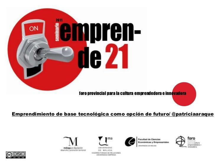 2011<br />foro provincial para la cultura emprendedora e innovadora <br />Emprendimiento de base tecnológica como opción d...