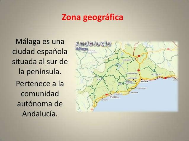 Zona geográfica Málaga es unaciudad españolasituada al sur de  la península. Pertenece a la   comunidad  autónoma de   And...
