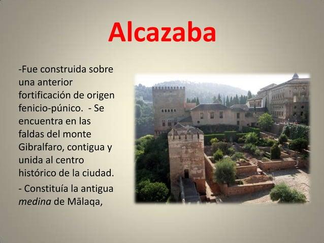 Alcazaba-Fue construida sobreuna anteriorfortificación de origenfenicio-púnico. - Seencuentra en lasfaldas del monteGibral...
