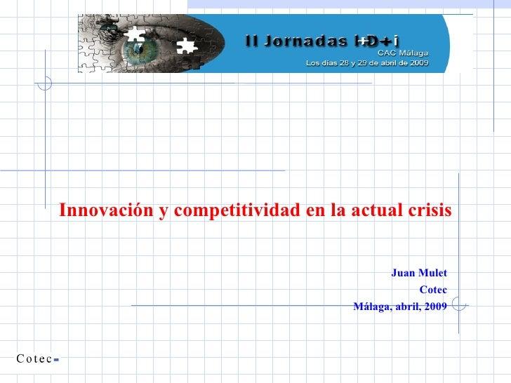 Innovación y competitividad en la actual crisis Juan Mulet Cotec Málaga, abril, 2009