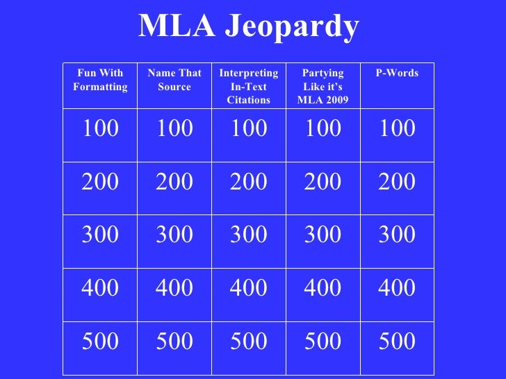 MLA Jeopardy Fun With Formatting Name That Source Interpreting In-Text Citations Partying Like it's MLA 2009 P-Words 100 1...