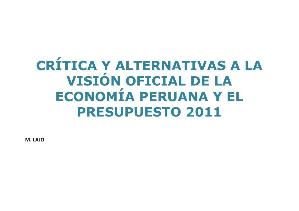 CRÍTICA Y ALTERNATIVAS A LA       VISIÓN OFICIAL DE LA     ECONOMÍA PERUANA Y EL        PRESUPUESTO 2011M. LAJO