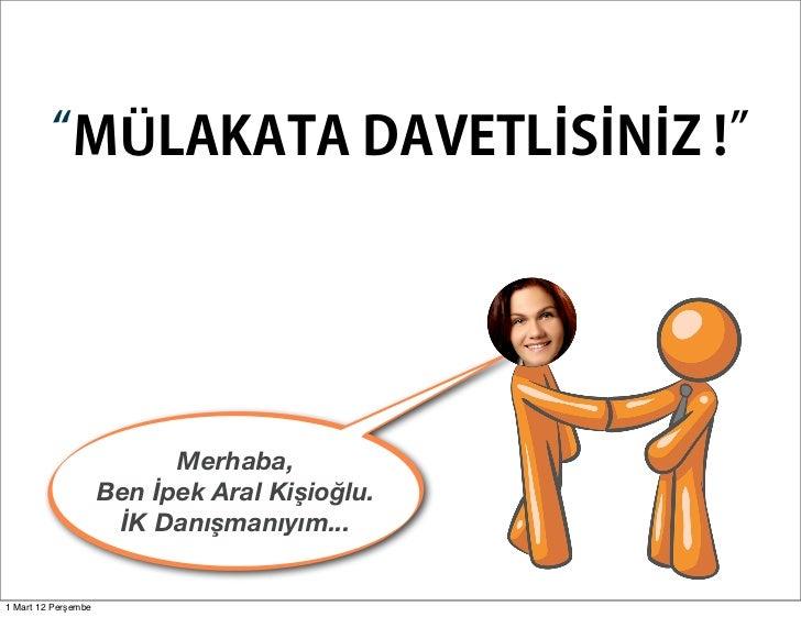 """""""MÜLAKATA DAVETLİSİNİZ !""""                           Merhaba,                     Ben İpek Aral Kişioğlu.                  ..."""