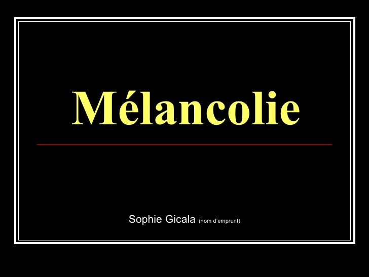 Mélancolie Sophie Gicala  (nom d'emprunt)