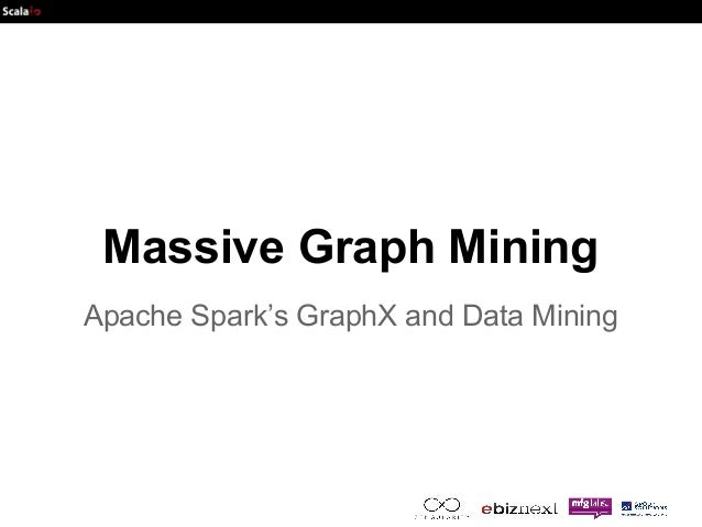Massive Graph Mining  Apache Spark's GraphX and Data Mining