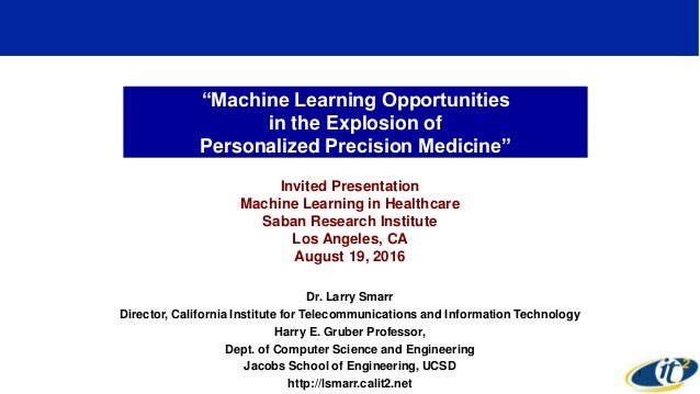 """Machine Learning Opportunities in the Explosion of Personalized Precision Medicine"" Invited Presentation Machine Learning..."