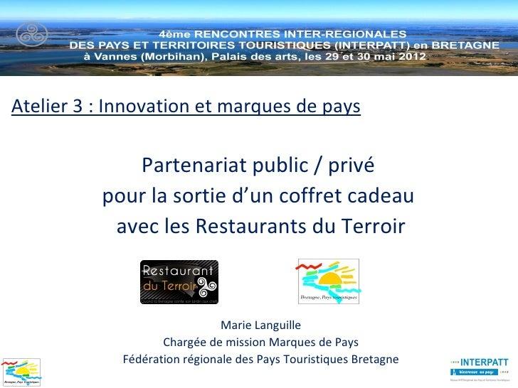 Atelier 3 : Innovation et marques de pays             Partenariat public / privé          pour la sortie d'un coffret cade...