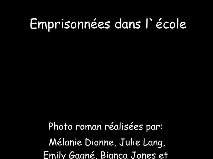 Emprisonnées dans l`école Photo roman réalisées par: Mélanie Dionne, Julie Lang, Emily Gagné, Bianca Jones et Josée Lalibe...