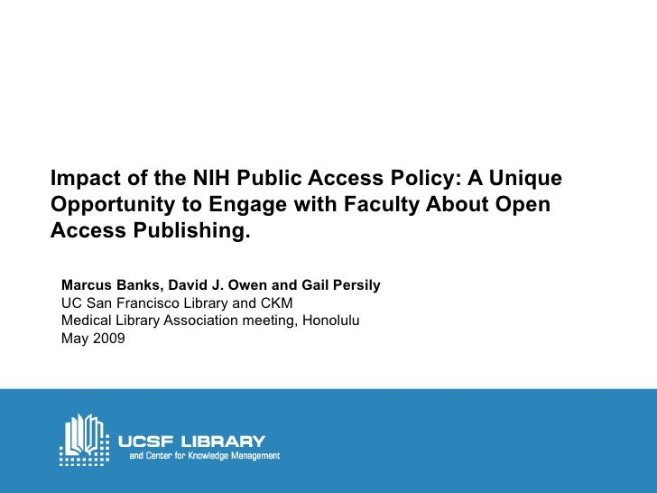 Impact of the NIH Public Access Policy: A Unique Opportunity to Engage with Faculty About Open Access Publishing. Marcus B...