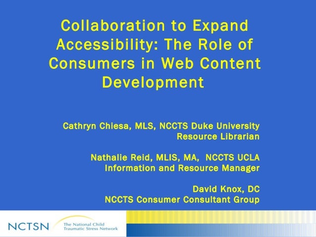 Collaboration to Expand Accessibility: The Role of Consumers in Web Content Development  Cathryn Chiesa, MLS, NCCTS Duke U...
