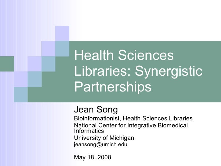 Health Sciences Libraries: Synergistic Partnerships Jean Song Bioinformationist, Health Sciences Libraries National Center...