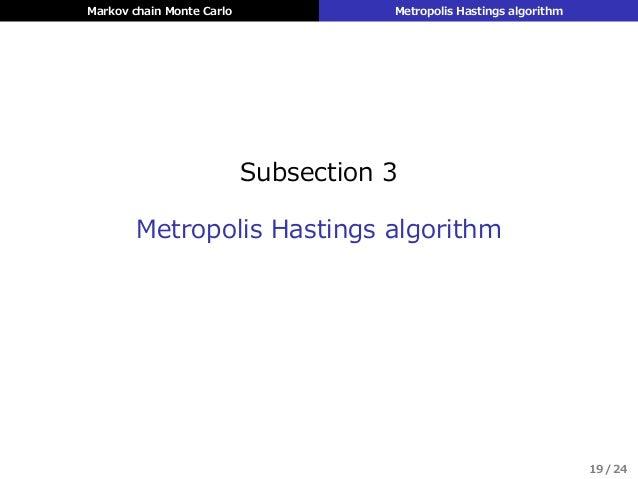 Markov chain Monte Carlo Metropolis Hastings algorithm Subsection 3 Metropolis Hastings algorithm 19 / 24