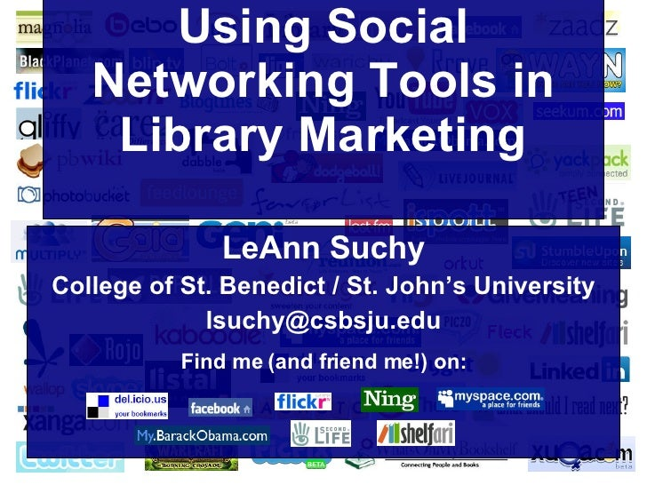 Using Social Networking Tools in Library Marketing LeAnn Suchy College of St. Benedict / St. John's University [email_addr...