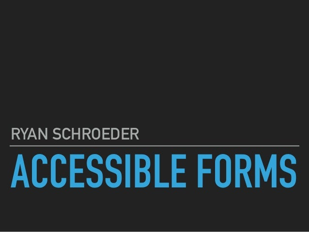 ACCESSIBLE FORMS RYAN SCHROEDER