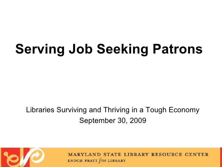 Serving Job Seeking Patrons   Libraries Surviving and Thriving in a Tough Economy September 30, 2009