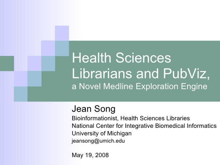 Health Sciences Librarians and PubViz,  a Novel Medline Exploration Engine Jean Song Bioinformationist, Health Sciences Li...