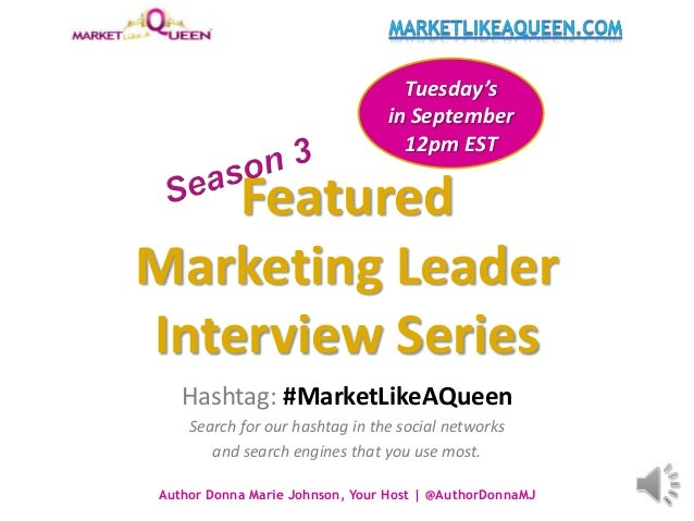 Featured Marketing Leader Interview Series Hashtag: #MarketLikeAQueen Search for our hashtag in the social networks and se...