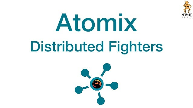 Atomix Distributed Fighters