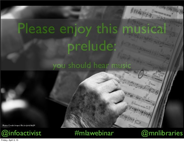 @infoactivist #mlawebinar @mnlibraries Please enjoy this musical prelude: you should hear music Photo Credit: https://flic....