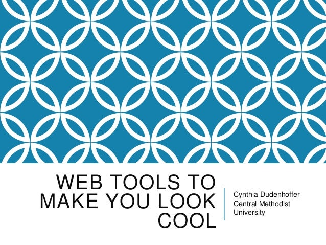 WEB TOOLS TO MAKE YOU LOOK COOL Cynthia Dudenhoffer Central Methodist University