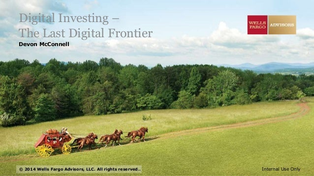 © 2014 Wells Fargo Advisors, LLC. All rights reserved.. Devon McConnell Internal Use Only Digital Investing – The Last Dig...