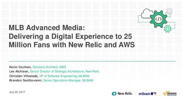 MLB Advanced Media: Delivering a Digital Experience to 25 Million Fans with New Relic and AWS Kevin Cochran, Solutions Arc...