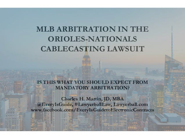 MLB ARBITRATION IN THE ORIOLES-NATIONALS CABLECASTING LAWSUIT IS THIS WHAT YOU SHOULD EXPECT FROM MANDATORY ARBITRATION? C...