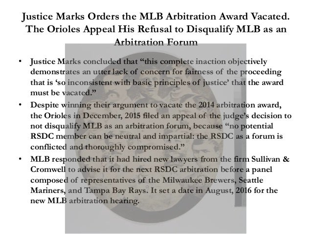 Justice Marks Orders the MLB Arbitration Award Vacated. The Orioles Appeal His Refusal to Disqualify MLB as an Arbitration...
