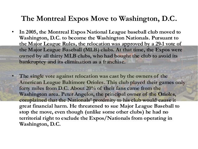 The Montreal Expos Move to Washington, D.C. • In 2005, the Montreal Expos National League baseball club moved to Washingto...