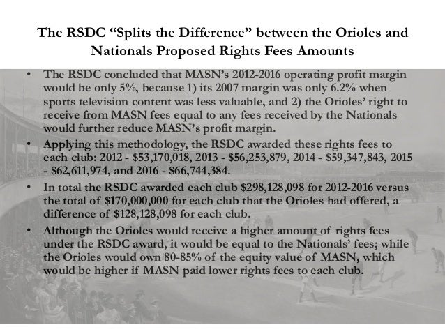 """The RSDC """"Splits the Difference"""" between the Orioles and Nationals Proposed Rights Fees Amounts • The RSDC concluded that ..."""