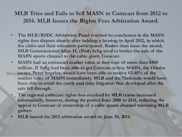 MLB Tries and Fails to Sell MASN to Comcast from 2012 to 2014. MLB Issues the Rights Fees Arbitration Award. • The MLB/RSD...