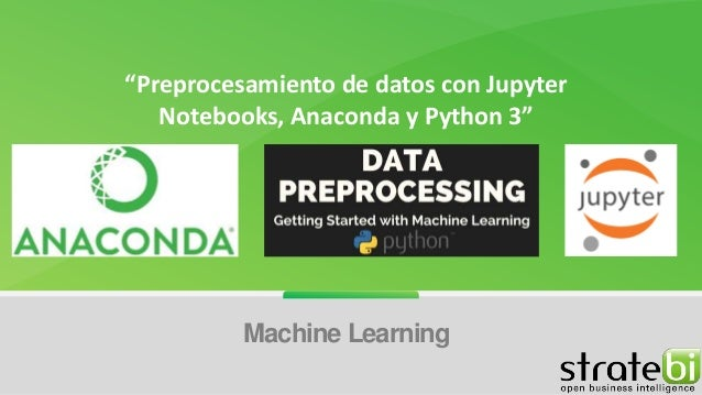 """Preprocesamiento de datos con Jupyter Notebooks, Anaconda y Python 3"" Machine Learning"
