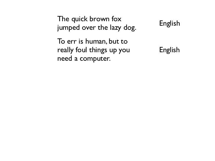 The quick brown fox                             Englishjumped over the lazy dog.To err is human, but toreally foul things ...